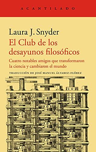 El Club de los desayunos filosóficos: Cuatro notables amigos que transformaron la ciencia y cambiaron el mundo: 422 (El...