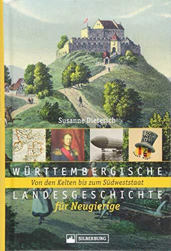 Württembergische Landesgeschichte für Neugierige. Von den Kelten bis zum Südweststaat. Die Geschichte Württembergs spannend erzählt, mit Karten und historischen Abbildungen aus allen Epochen.