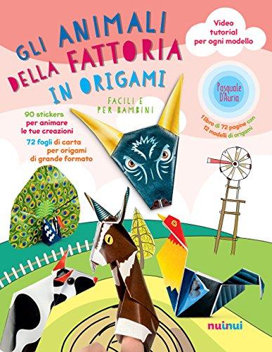 Gli animali della fattoria in origami facili e per bambini. Ediz. a colori. Con espansioni online. Con Materiale a stampa miscellaneo