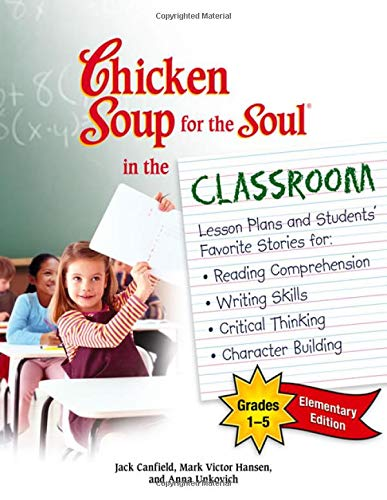 Chicken Soup for the Soul in the Classroom -Elementary Edition: Lesson Plans and Students' Favorite Stories for Reading
