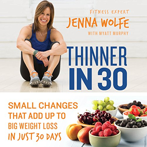 Thinner in 30     Small Changes That Add up to Big Weight Loss in Just 30 Days              Written by:                                                                                                                                 Jenna Wolfe,                                                                                        Myatt Murphy - contributor                               Narrated by:                                                                                                                                 Jenna Wolfe                      Length: 4 hrs and 53 mins     Not rated yet     Overall 0.0