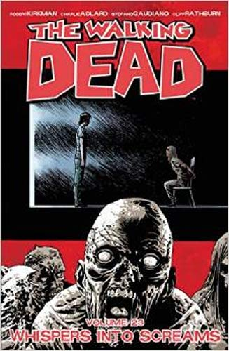 The Walking Dead Volume 23: Whispers Into Screams.