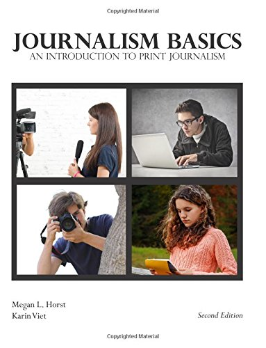 Compare Textbook Prices for Journalism Basics: An Introduction to Print Journalism 2nd Edition ISBN 9781974208166 by Horst, Megan L,Viet, Karin