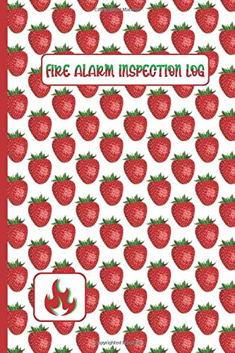FIRE ALARM INSPECTION LOG: Featuring Cute Cover For Strawberry Lovers- Logbook Journal for Fire Safety Register, Project Quality and Maintenance ... for Engineers, Inspectors and Smart Employees