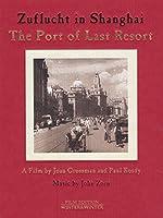 Joan Grossman - Paul Rosdy Zuflucht in Shanghai - The Port of Last Resort