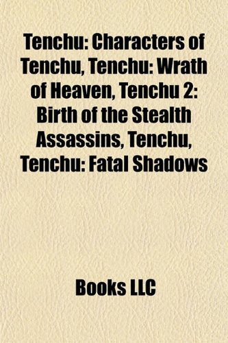 Tenchu: Characters of Tenchu, Tenchu: Wrath of Heaven, Tenchu 2: Birth of the Stealth Assassins, Tenchu, Tenchu: Fatal Shadows
