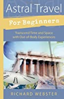 Astral Travel for Beginners (For Beginners (Llewellyn's))