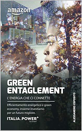 GREEN ENTANGLEMENT L'ENERGIA CHE CI CONNETTE: Efficientamento energetico e green economy insieme investiamo per un futuro migliore