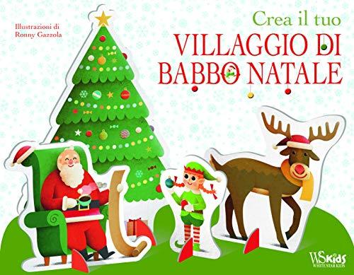 Crea il tuo villaggio di Babbo Natale. Ediz. a colori. Con gadget