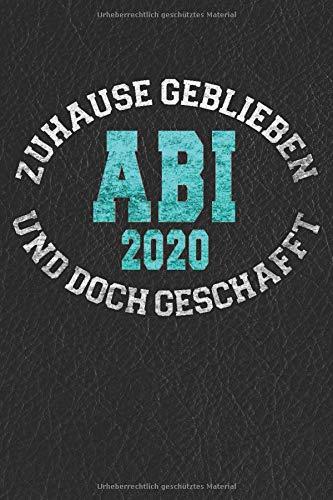 Abi 2020 - Zuhause Geblieben Und Doch Geschafft: Notizbuch I 160 Seiten I A5 I Dotted I Geschenk Für Abiturienten Zum Abitur Abschluss 2020