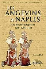 Les Angevins de Naples Une Dynastie Européenne 1246-1266-1442 de Georges Jehel