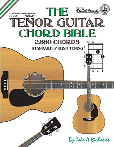 The Tenor Guitar Chord Bible: Standard and Irish Tuning 2,880 Chords...