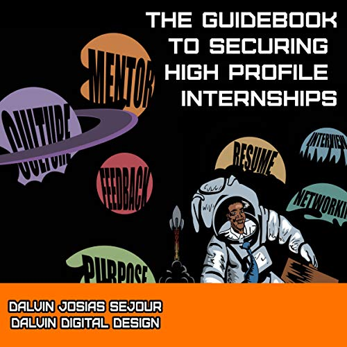 The Guidebook to Securing High Profile Internships Audiobook By Dalvin Josias Sejour cover art