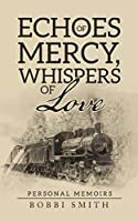 Echoes of Mercy, Whispers of Love: Personal Memoirs