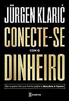 Conecte-se Com o Dinheiro - Deixe para tras sua mente pobre e descubra a riqueza (Em Portugues do Brasil)