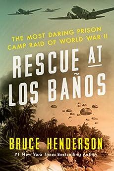 Rescue at Los Baños: The Most Daring Prison Camp Raid of World War II (English Edition) par [Bruce Henderson]