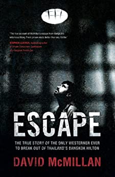 Escape: The True Story of the Only Westerner Ever to Escape from Thailand's Bangkok Hilton by [David McMillan]
