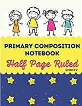 """Primary Composition Notebook Half Page Ruled Grade k-2: Primary Composition Journal 