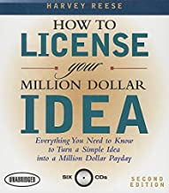 How to License Your Million Dollar Idea: Everything You Need to Know to Turn a Simple Idea Into a Million Dollar Payday, 2...