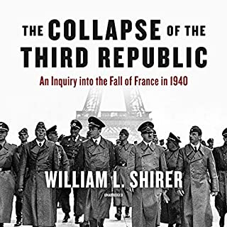 The Collapse of the Third Republic     An Inquiry into the Fall of France in 1940              By:                                                                                                                                 William L. Shirer                               Narrated by:                                                                                                                                 Grover Gardner                      Length: 48 hrs and 10 mins     44 ratings     Overall 4.8