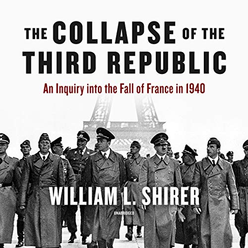 The Collapse of the Third Republic     An Inquiry into the Fall of France in 1940              Written by:                                                                                                                                 William L. Shirer                               Narrated by:                                                                                                                                 Grover Gardner                      Length: 48 hrs and 10 mins     Not rated yet     Overall 0.0