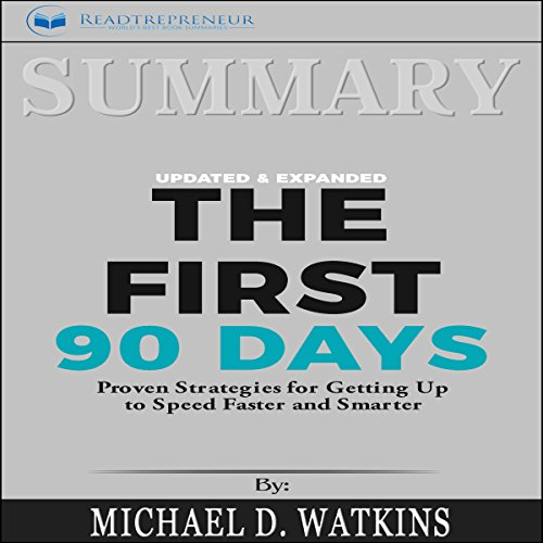 Summary: The First 90 Days, Updated and Expanded: Proven Strategies for Getting Up to Speed Faster and Smarter audiobook cover art