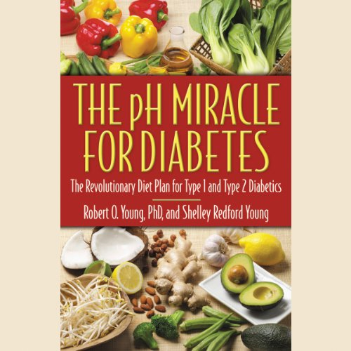 The pH Miracle for Diabetes     The Revolutionary Diet Plan for Type 1 and Type 2 Diabetics              By:                                                                                                                                 Robert O. Young,                                                                                        Shelley Redford Young                               Narrated by:                                                                                                                                 Scott Brick,                                                                                        Tess Masters                      Length: 6 hrs and 2 mins     21 ratings     Overall 4.1