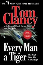 Every Man a Tiger: The Gulf War Air Campaign (Updated)[ EVERY MAN A TIGER: THE GULF WAR AIR CAMPAIGN (UPDATED) ] by Clancy...