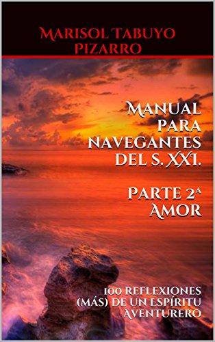 Manual para navegantes del s. XXI. Parte 2ª AMOR: 100 reflexiones (más) de un Espíritu Aventurero