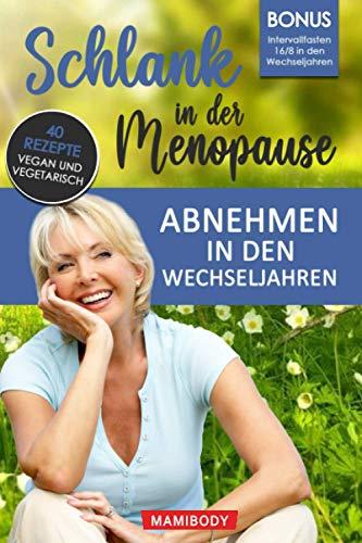 Schlank in der Menopause - Abnehmen in den Wechseljahren: Einfacher Gewichtsverlust in der Menopause, die Darmgesundheit wiederherstellen & den Stoffwechsel anregen inkl. 40 Rezepte