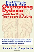 The Ultimate Book for Overcoming Dyslexia - Tools for Kids, Teenagers & Adults: A dyslexia empowerment plan & solutions tool kit for tutors and parents to provide dyslexia help for kids & adults