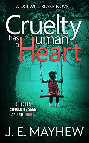 Cruelty Has A Human Heart: A DCI Will Blake Novel by [J.E. Mayhew]