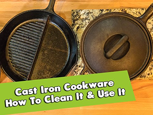 Cast Iron Cookware: How To Use It amp Clean It