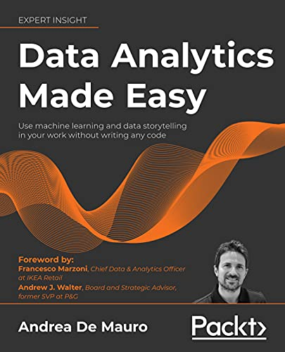 Data Analytics Made Easy: Use machine learning and data storytelling in your work without writing any code (English Edition)