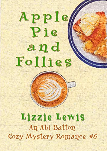Apple Pie and Follies: An Abi Button Cozy Mystery Romance #6 by [Lizzie Lewis]