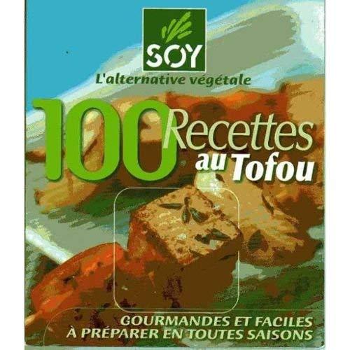 Soy : 100 Recettes Au Tofou