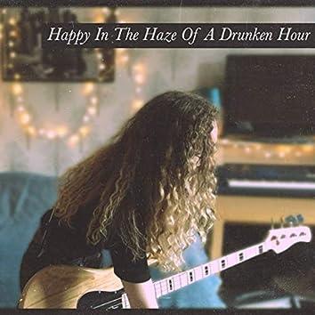 Happy In the Haze of a Drunken Hour