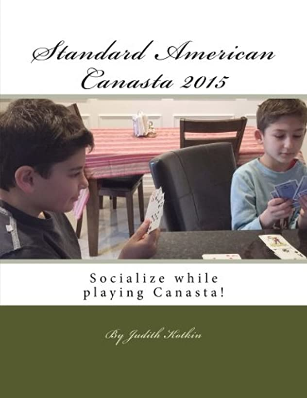 Standard American Canasta 2015: The complete rules and strategies for modern Canasta