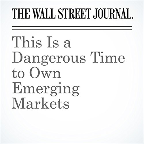 This Is a Dangerous Time to Own Emerging Markets copertina
