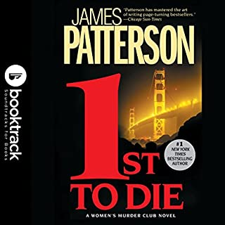1st to Die: Women's Murder Club, Book 1     Booktrack Edition              By:                                                                                                                                 James Patterson                               Narrated by:                                                                                                                                 Suzanne Toren                      Length: 8 hrs and 56 mins     233 ratings     Overall 4.4