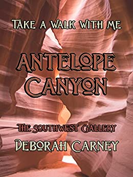 Antelope Canyon (Take a Walk With Me - The Southwest Gallery) by [Deborah Carney]