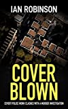 COVER BLOWN: covert police work clashes with a murder investigation (English Edition)