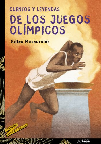Cuentos y leyendas de los Juegos Olímpicos (LITERATURA JUVENIL - Cuentos y Leyendas)