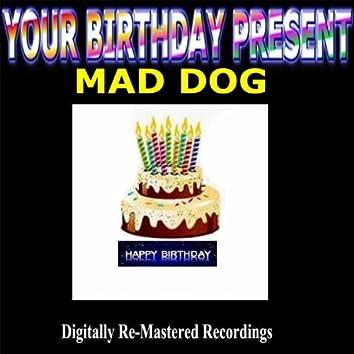 Your Birthday Present - Mad Dog