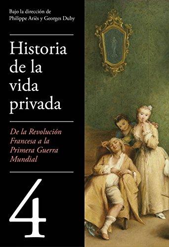 De la Revolución francesa a la Primera Guerra Mundial (Historia de la vida privada 4) (Spanish Edition)