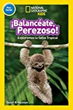 National Geographic Readers: Balanceate, Perezoso! (Swing, Sloth!) (Spanish Edition)