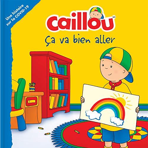 Caillou: Ça va bien aller: Une histoire sur la COVID-19 (French Edition)