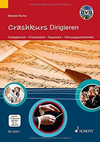 Crashkurs Dirigieren: Schlagtechnik - Probenarbeit - Repertoire - Führungspersönlichkeit. Ausgabe mit DVD.: Schlagtechnik - Repertoire - Probenarbeit - Führungspersönlichkeit. Ausgabe mit DVD.