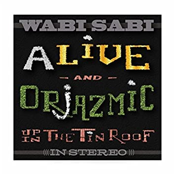 Alive and Orjazmic Up in the Tin Roof