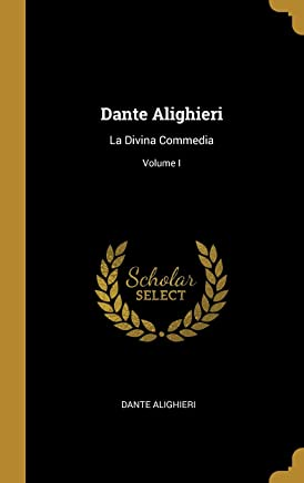 Dante Alighieri: La Divina Commedia; Volume I